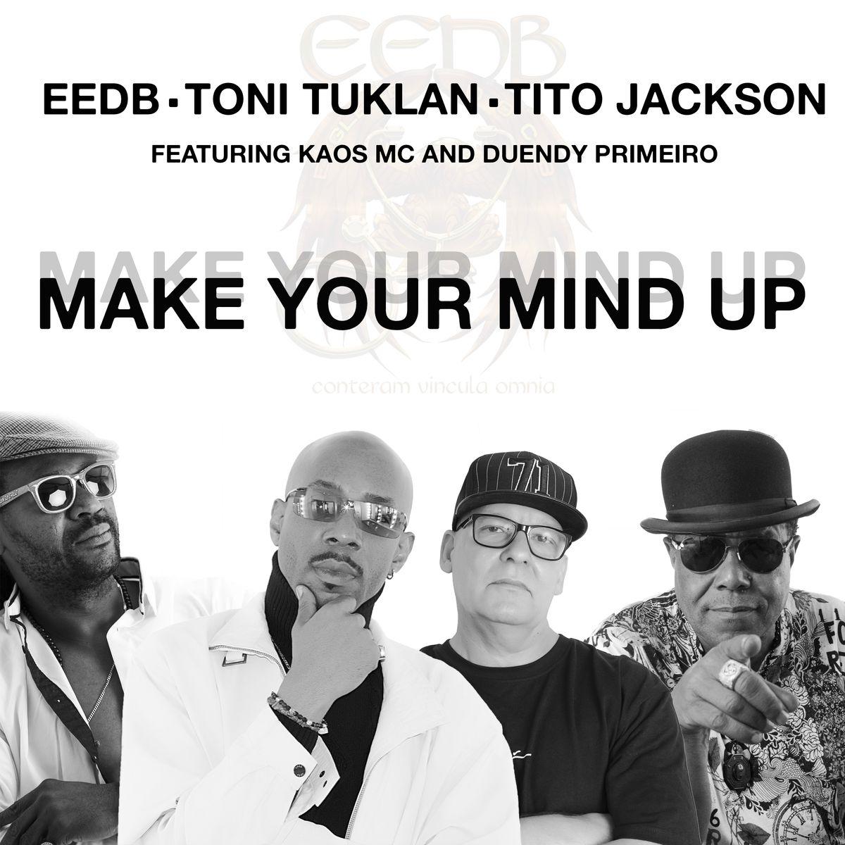 Make Your Mind Up - EEDB, Toni Tuklan, Tito Jackson. feat Kaos Mc And Duendy Primeiro